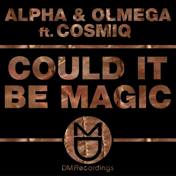 Alpha & Olmega Feat Cosmic – Could It Be Magic
