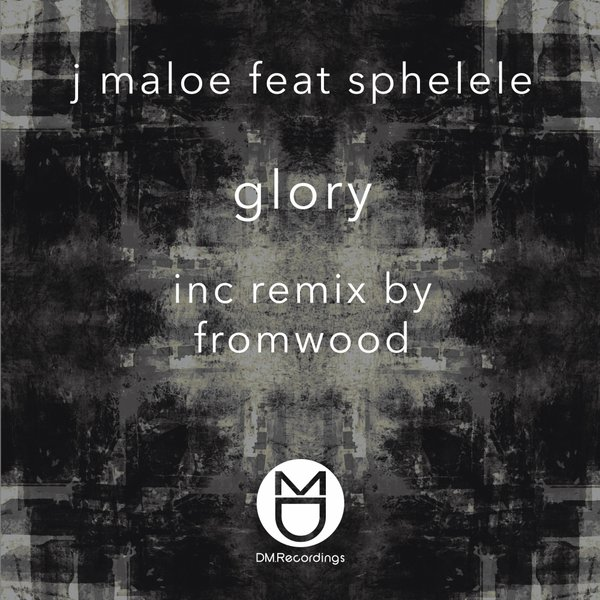 J Maloe Feat Sphelele – Glory