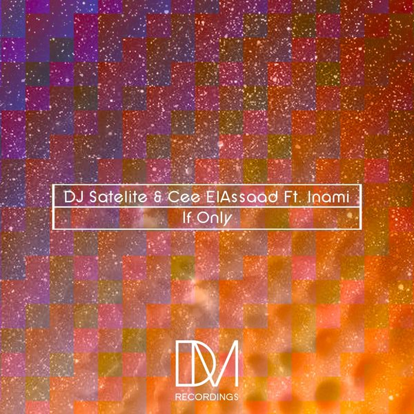 DJ Satelite & Cee ElAssaad Feat Inami – If Only