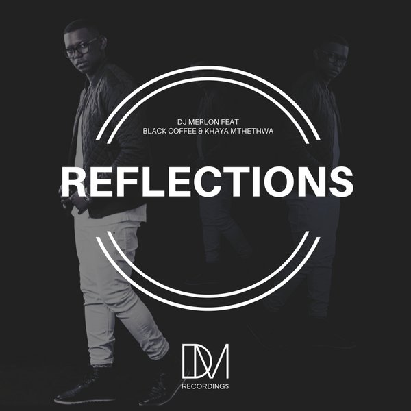 DJ Merlon Feat Black Coffee & Khaya Mthethwa – Reflections (Remixes)